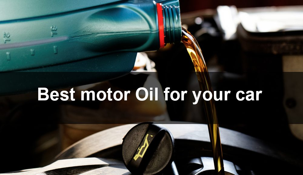 Best motor Oil for your car